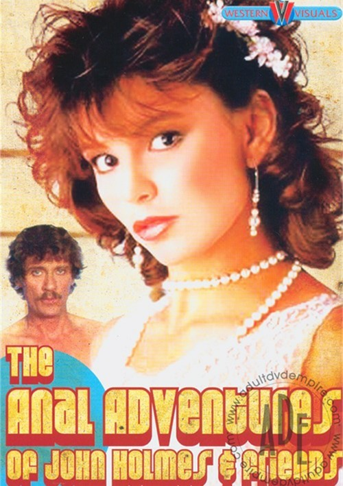 Anal Adventures Of John Holmes & Friends, The